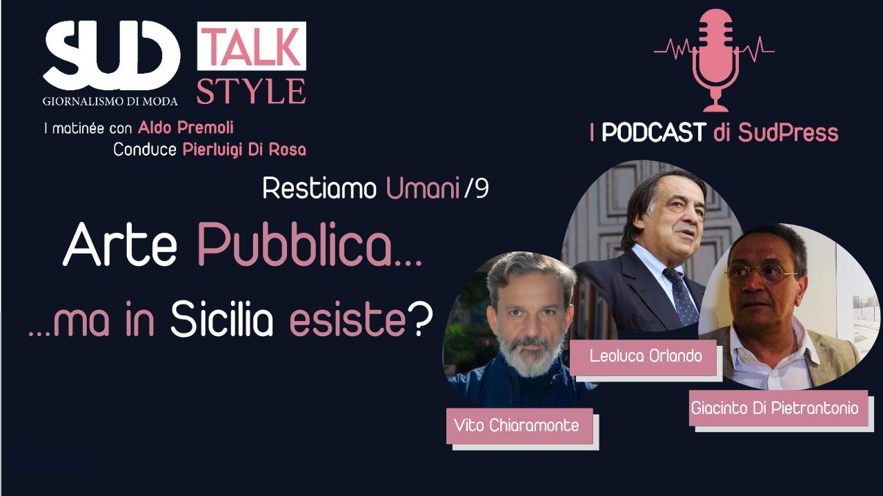 """SudStyle Talk Testiamo Umani/9: alle 11 si parla di """"Arte Pubblica"""" ...anche con Leoluca Orlando"""